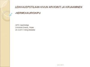 LEIKKAUSPOTILAAN KIVUN ARVIOINTI JA KIRJAAMINEN HERMOVAURIOKIPU APS kipuhoitaja