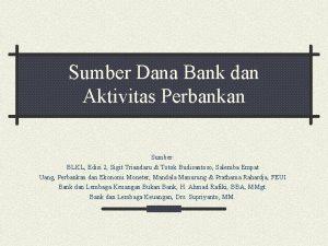 Sumber Dana Bank dan Aktivitas Perbankan Sumber BLKL