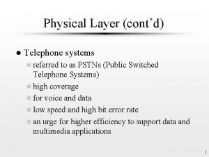 Physical Layer contd l Telephone systems n referred