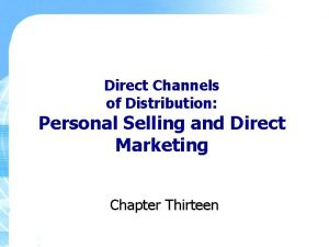 Direct Channels of Distribution Personal Selling and Direct