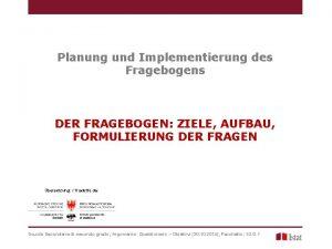 Planung und Implementierung des Fragebogens DER FRAGEBOGEN ZIELE