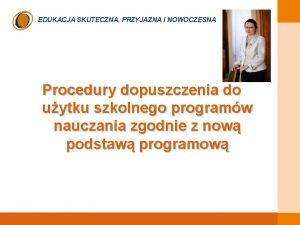 EDUKACJA SKUTECZNA PRZYJAZNA I NOWOCZESNA Procedury dopuszczenia do