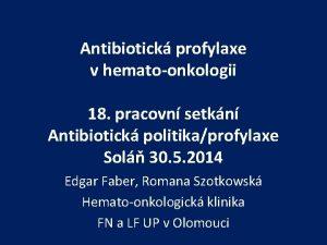 Antibiotick profylaxe v hematoonkologii 18 pracovn setkn Antibiotick