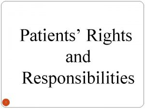 Patients Rights and Responsibilities 1 PATIENT RIGHTS Every