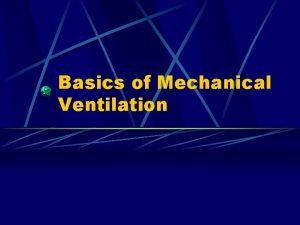 Basics of Mechanical Ventilation Origins of mechanical ventilation