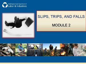 SLIPS TRIPS AND FALLS MODULE 2 Module Two