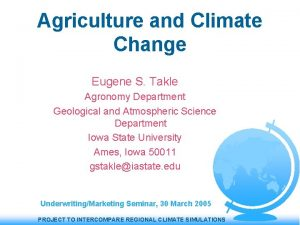 Agriculture and Climate Change Eugene S Takle Agronomy