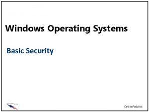 Windows Operating Systems Basic Security Objectives Explain Windows