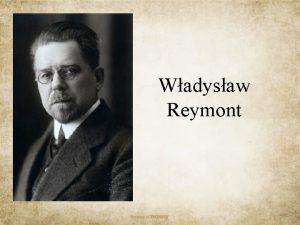 Wadysaw Reymont yciorys Wadysaw Stanisaw Reymont to powieciopisarz