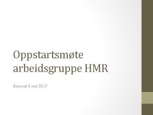 Oppstartsmte arbeidsgruppe HMR lesund 3 mai 2017 Telemarking