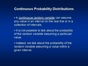 Continuous Probability Distributions A continuous random variable can