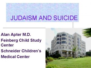 JUDAISM AND SUICIDE Alan Apter M D Feinberg