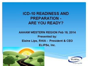 ICD10 READINESS AND PREPARATION ARE YOU READY AAHAM