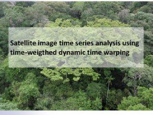 Satellite image time series analysis using timeweigthed dynamic