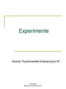 Experimente Seminar Experimentielle Evaluierung im IR 28 02