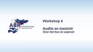 Workshop 4 Audits en toezicht Over het hoe