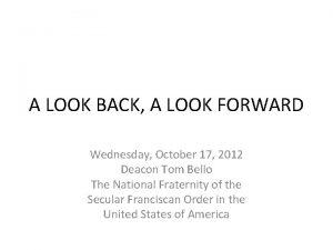 A LOOK BACK A LOOK FORWARD Wednesday October