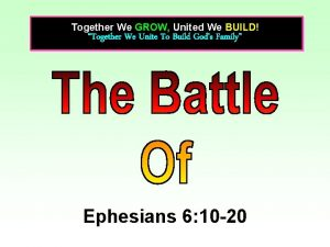 Together We GROW United We BUILD Together We