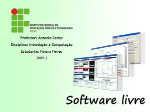 Professor Antonio Carlos Disciplina Introduo a Computao Estudante