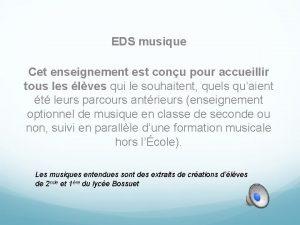 EDS musique Cet enseignement est conu pour accueillir