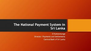 The National Payment System in Sri Lanka D