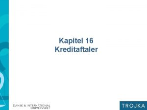 Kapitel 16 Kreditaftaler Kreditaftaler kapitel 16 I kapitel