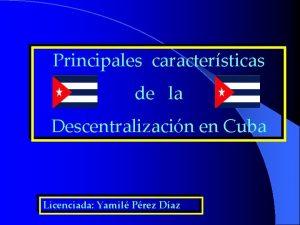 Principales caractersticas de la Descentralizacin en Cuba Licenciada