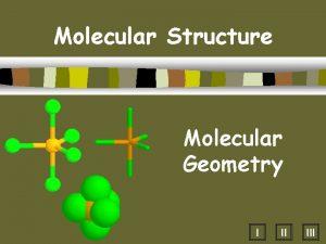 Molecular Structure Molecular Geometry I II III A