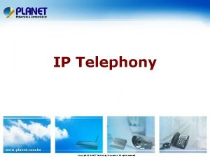 IP Telephony www planet com tw Copyright PLANET