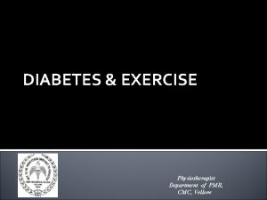 DIABETES EXERCISE Physiotherapist Department of PMR CMC Vellore