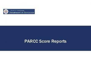 PARCC Score Reports Quick Look at Score Reports