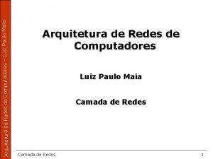 Arquitetura de Redes de Computadores Luiz Paulo Maia