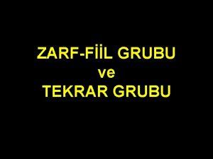 ZARFFL GRUBU ve TEKRAR GRUBU ZARFFL GRUBU Bu