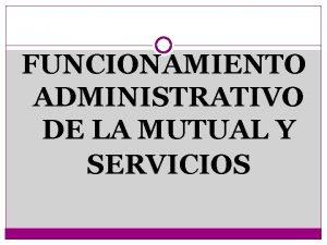 FUNCIONAMIENTO ADMINISTRATIVO DE LA MUTUAL Y SERVICIOS MUTUAL