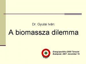 Dr Gyulai Ivn A biomassza dilemma Energiapolitika 2000