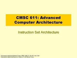 CMSC 611 Advanced Computer Architecture Instruction Set Architecture