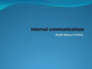 Internal communications Beril Aknc VURAL Internal communications Internal