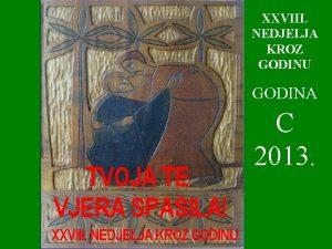 XXVIII NEDJELJA KROZ GODINU GODINA C 2013 Uite