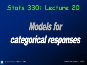 Stats 330 Lecture 20 Department of Statistics 2012