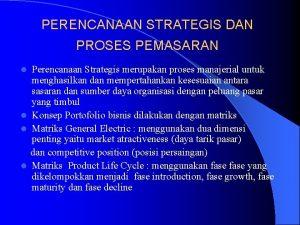PERENCANAAN STRATEGIS DAN PROSES PEMASARAN Perencanaan Strategis merupakan