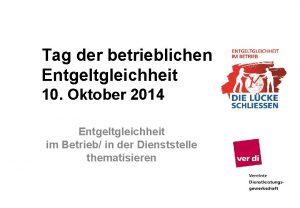 Tag der betrieblichen Entgeltgleichheit 10 Oktober 2014 Entgeltgleichheit