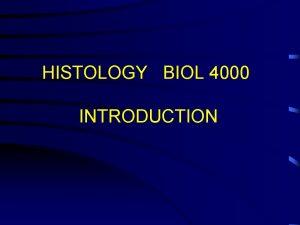 HISTOLOGY BIOL 4000 INTRODUCTION Basic Terminology Histology histos