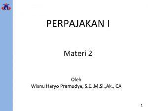 PERPAJAKAN I Materi 2 Oleh Wisnu Haryo Pramudya