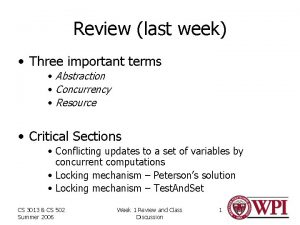Review last week Three important terms Abstraction Concurrency