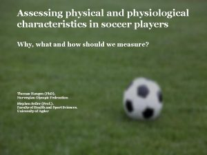 Assessing physical and physiological characteristics in soccer players