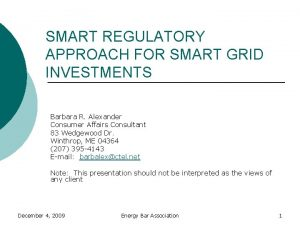 SMART REGULATORY APPROACH FOR SMART GRID INVESTMENTS Barbara