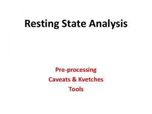 Resting State Analysis Preprocessing Caveats Kvetches Tools SelfReferencing