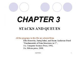CHAPTER 3 STACKS AND QUEUES All the programs