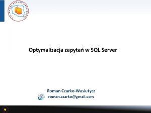 Optymalizacja zapyta w SQL Server Roman CzarkoWasiutycz roman