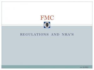 FMC REGULATIONS AND NRAS ver 20130619 FMC Federal